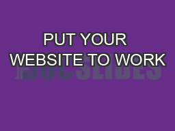PUT YOUR WEBSITE TO WORK