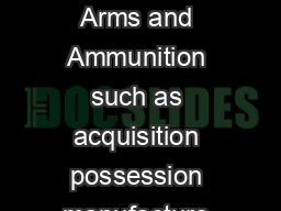 ARMS AND AMMUNITION POLICY FOR INDIVIDUALS All matters pertaining to Arms and Ammunition such as acquisition possession manufacture sale impor t export and transport are governed by the Arms Act  and