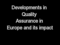 Developments in Quality Assurance in Europe and its impact