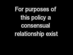 For purposes of this policy a consensual relationship exist