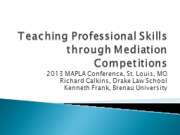 Teaching Professional Skills through Mediation Competitions PowerPoint PPT Presentation