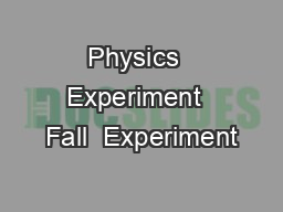 Physics  Experiment  Fall  Experiment PDF document - DocSlides