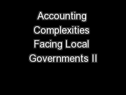 Accounting Complexities Facing Local Governments II PowerPoint PPT Presentation