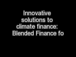 Innovative solutions to climate finance: Blended Finance fo