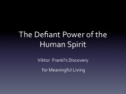 The Defiant Power of the Human Spirit PowerPoint PPT Presentation