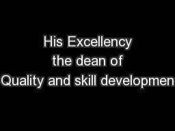 His Excellency  the dean of Quality and skill developmen