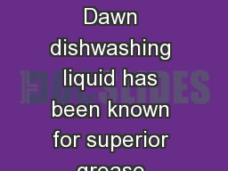 Since its creation in  Dawn dishwashing liquid has been known for superior grease fighting power