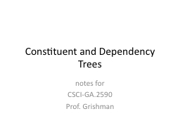 Constituent and Dependency Trees