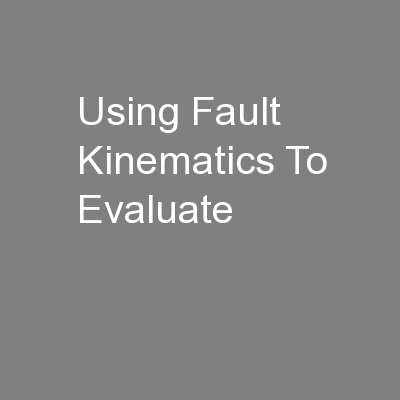 Using Fault Kinematics To Evaluate PowerPoint PPT Presentation