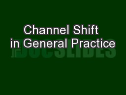 Channel Shift in General Practice PowerPoint PPT Presentation