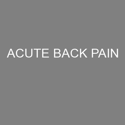 ACUTE BACK PAIN PowerPoint PPT Presentation