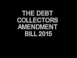 THE DEBT COLLECTORS AMENDMENT BILL 2015 PowerPoint PPT Presentation