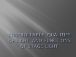 Controllable qualities of light and functions of stage ligh