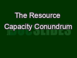 The Resource Capacity Conundrum