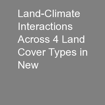 Land-Climate Interactions Across 4 Land Cover Types in New PowerPoint PPT Presentation