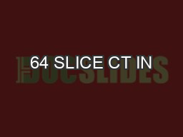 64 SLICE CT IN