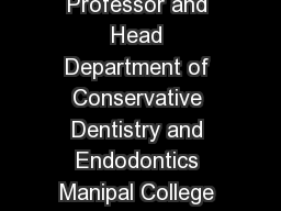 Assistant Professor  Professor and Head Department of Conservative Dentistry and Endodontics Manipal College of Dental Sciences Mangalore