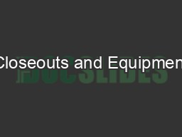 Closeouts and Equipment PowerPoint PPT Presentation