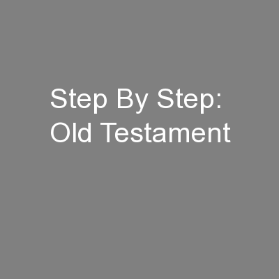 Step By Step: Old Testament PowerPoint PPT Presentation