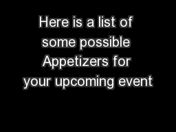 Here is a list of some possible Appetizers for your upcoming event