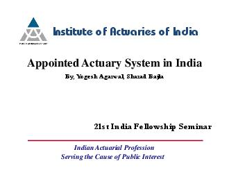 Appointed Actuary System in India Serving the Cause of Public Interest Indian Actuarial Profession          Appointed Actuary has statutory responsibilities to IRDA