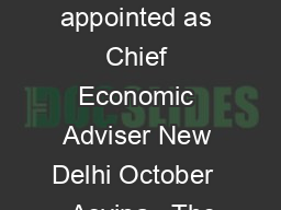 Press Information Bureau Government of India  Dr Arvind Subramanian appointed as Chief Economic Adviser New Delhi October    Asvina   The Appointments Committee of the Cabinet has approved the appoin