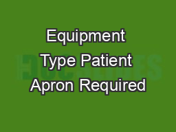 Equipment Type Patient Apron Required PowerPoint PPT Presentation