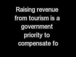 Raising revenue from tourism is a government priority to compensate fo PowerPoint PPT Presentation