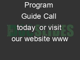 Program Guide Call today  or visit our website www