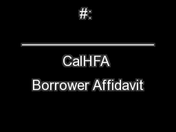 #: ________________ CalHFA Borrower Affidavit