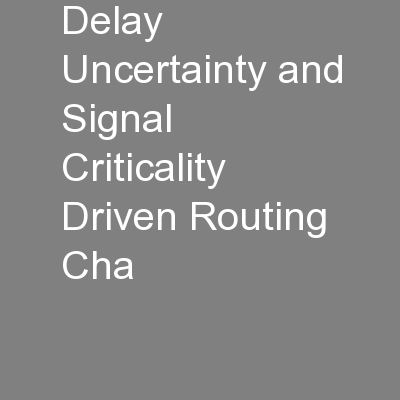 Delay Uncertainty and Signal Criticality Driven Routing Cha PowerPoint PPT Presentation