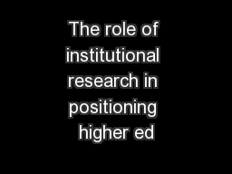 The role of institutional research in positioning higher ed PowerPoint PPT Presentation