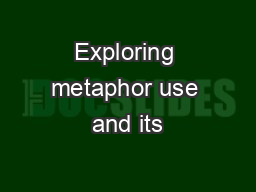 Exploring metaphor use and its PowerPoint PPT Presentation