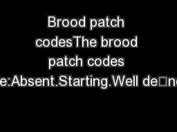 Brood patch codesThe brood patch codes are:Absent.Starting.Well dened