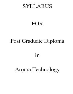 SYLLABUS FOR Post Graduate Diploma in Aroma Technology  st Semester Paper Chemistry of essential oils Chemistry of essential oils Isoprene rule special isoprene rule terpenes aliphatics compunds benz