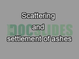 Scattering and settlement of ashes
