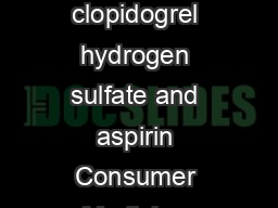 APOClopidogrel Aspirin  Contains the active ingredients clopidogrel as clopidogrel hydrogen sulfate and aspirin Consumer Medicine Information For a copy of a large print leaflet Ph    What is in this