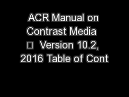 ACR Manual on Contrast Media  –  Version 10.2, 2016 Table of Cont