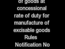 Customs Import of goods at concessional rate of duty for manufacture of excisable goods Rules  Notification No
