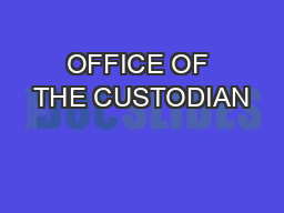 OFFICE OF THE CUSTODIAN