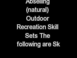 Abseiling (natural) Outdoor Recreation Skill Sets The following are Sk