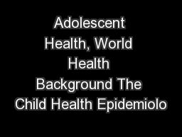 Adolescent Health, World Health Background The Child Health Epidemiolo