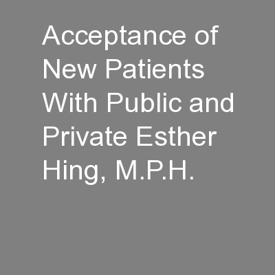 Acceptance of New Patients With Public and Private Esther Hing, M.P.H.