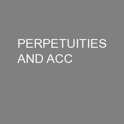 PERPETUITIES AND ACC