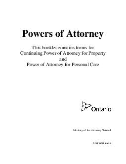 Powers of Attorney This booklet contains forms for Continuing Power of Attorney for Property and Power of Attorney for Personal Care Ministry of the Attorney General NOT FOR SALE  Table of Contents O