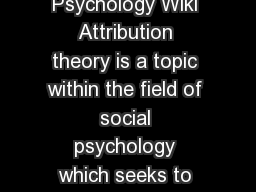 Attribution Theory From PsychWiki A Collaborative Psychology Wiki Attribution theory is a topic within the field of social psychology which seeks to explain the cognitive process whereby individuals