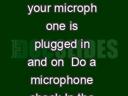Audacity To record your voice in Audacity  Make sure your microph one is plugged in and on  Do a microphone check In the Lab use the Mic che ck icon on the desktop