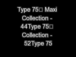 Type 75™ Maxi Collection - 44Type 75™ Collection - 52Type 75 PowerPoint PPT Presentation