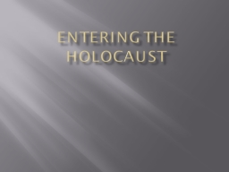Entering the Holocaust PowerPoint PPT Presentation