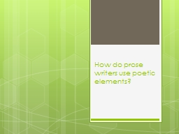 How do prose writers use poetic elements? PowerPoint PPT Presentation